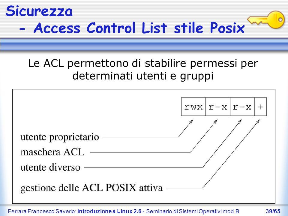 Ferrara Francesco Saverio: Introduzione a Linux 2.6 - Seminario di Sistemi Operativi mod.B39/65 Sicurezza - Access Control List stile Posix Le ACL per