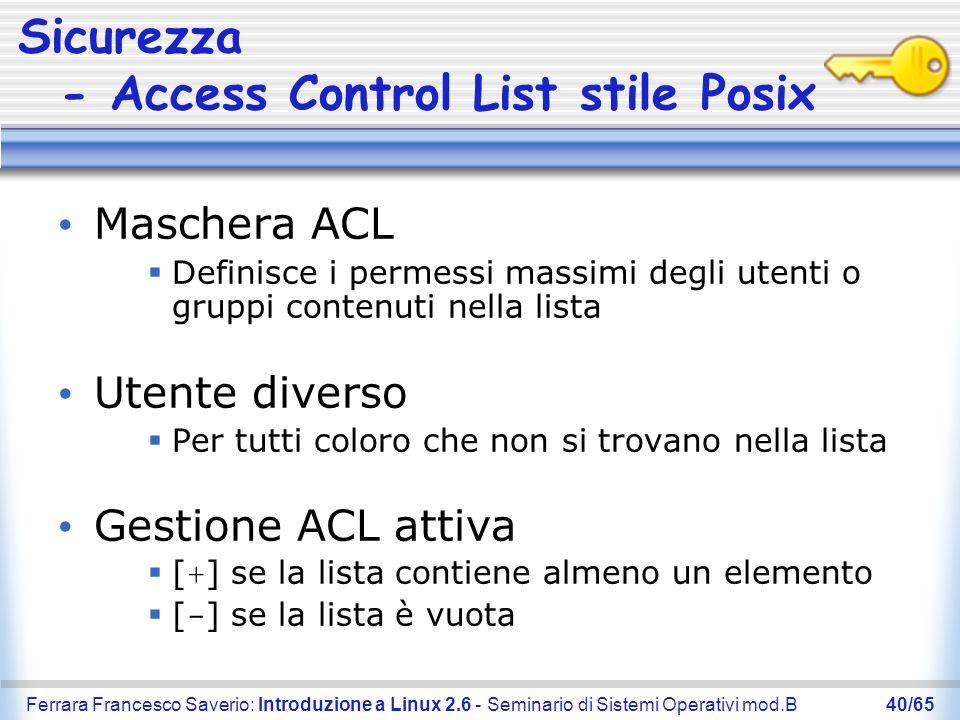 Ferrara Francesco Saverio: Introduzione a Linux 2.6 - Seminario di Sistemi Operativi mod.B40/65 Sicurezza - Access Control List stile Posix Maschera A