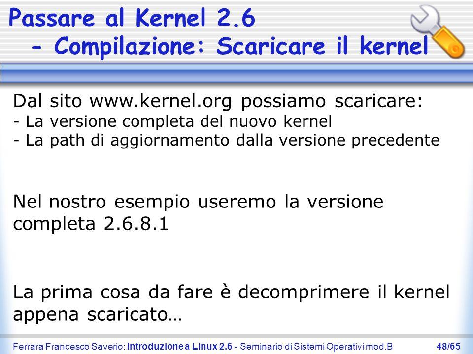 Ferrara Francesco Saverio: Introduzione a Linux 2.6 - Seminario di Sistemi Operativi mod.B48/65 Passare al Kernel 2.6 - Compilazione: Scaricare il ker