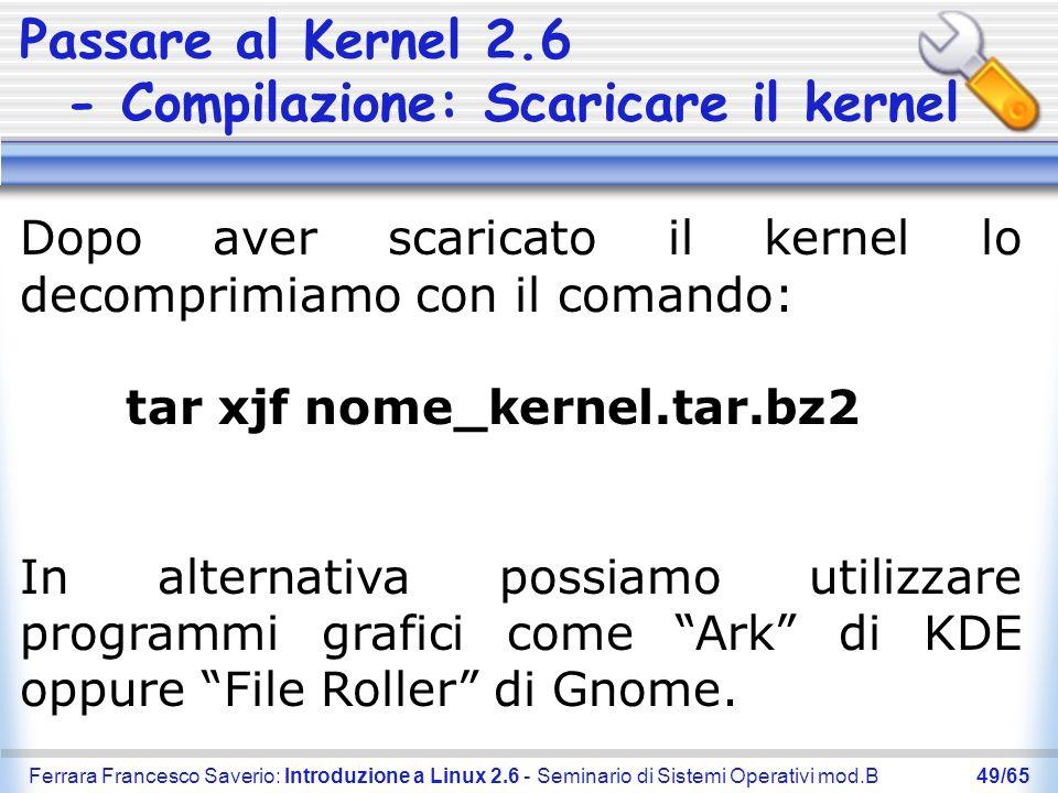 Ferrara Francesco Saverio: Introduzione a Linux 2.6 - Seminario di Sistemi Operativi mod.B49/65 Passare al Kernel 2.6 - Compilazione: Scaricare il ker