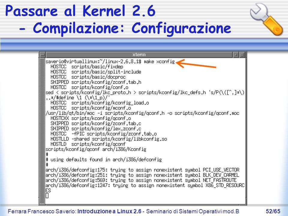 Ferrara Francesco Saverio: Introduzione a Linux 2.6 - Seminario di Sistemi Operativi mod.B52/65 Passare al Kernel 2.6 - Compilazione: Configurazione