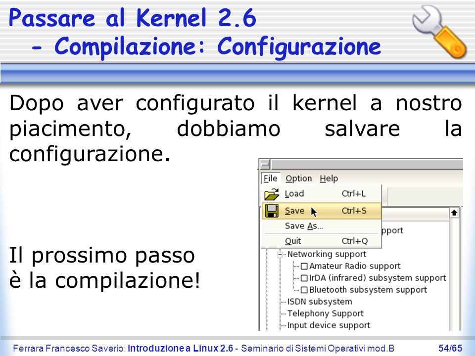 Ferrara Francesco Saverio: Introduzione a Linux 2.6 - Seminario di Sistemi Operativi mod.B54/65 Passare al Kernel 2.6 - Compilazione: Configurazione D