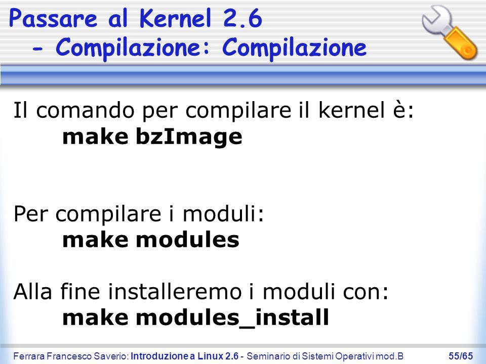 Ferrara Francesco Saverio: Introduzione a Linux 2.6 - Seminario di Sistemi Operativi mod.B55/65 Passare al Kernel 2.6 - Compilazione: Compilazione Il