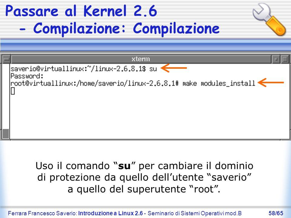 Ferrara Francesco Saverio: Introduzione a Linux 2.6 - Seminario di Sistemi Operativi mod.B58/65 Passare al Kernel 2.6 - Compilazione: Compilazione Uso