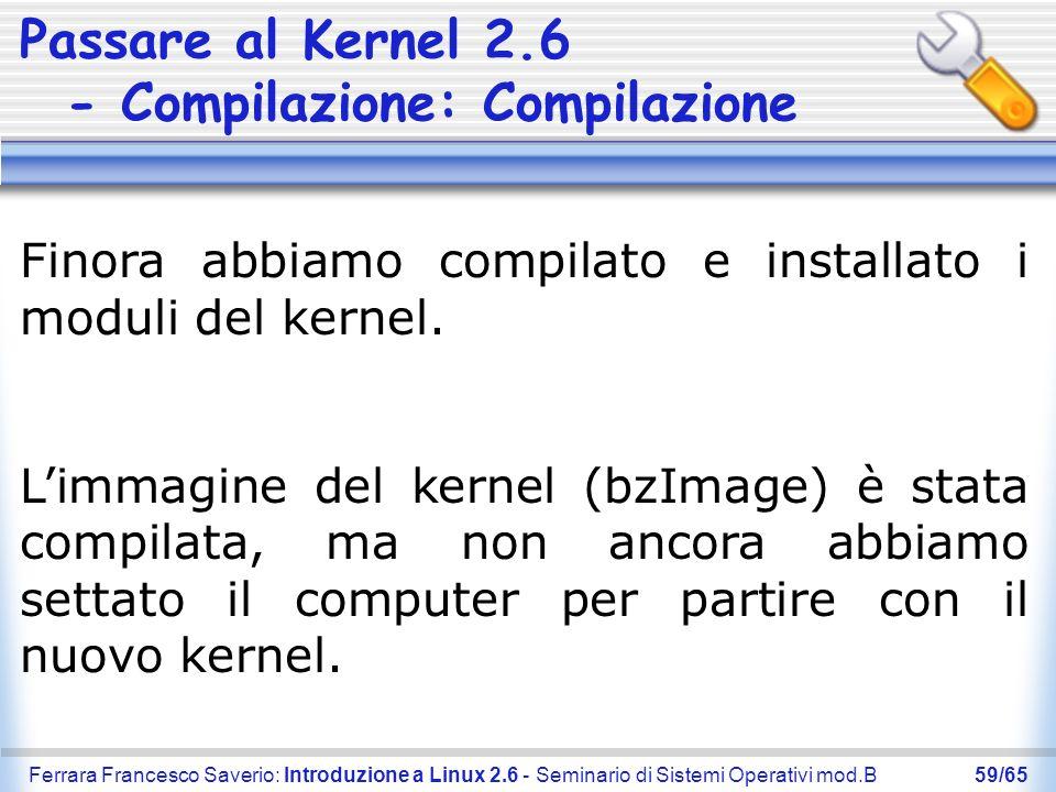 Ferrara Francesco Saverio: Introduzione a Linux 2.6 - Seminario di Sistemi Operativi mod.B59/65 Passare al Kernel 2.6 - Compilazione: Compilazione Fin