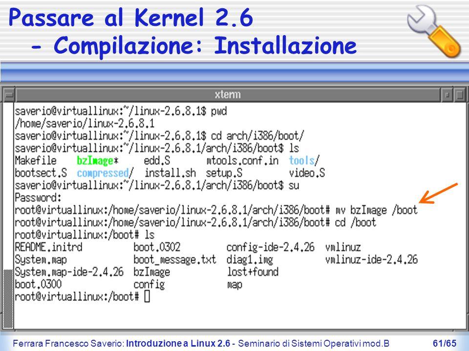 Ferrara Francesco Saverio: Introduzione a Linux 2.6 - Seminario di Sistemi Operativi mod.B61/65 Passare al Kernel 2.6 - Compilazione: Installazione