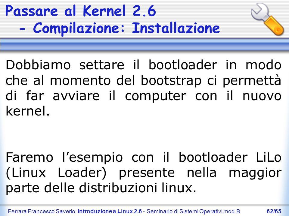 Ferrara Francesco Saverio: Introduzione a Linux 2.6 - Seminario di Sistemi Operativi mod.B62/65 Passare al Kernel 2.6 - Compilazione: Installazione Do