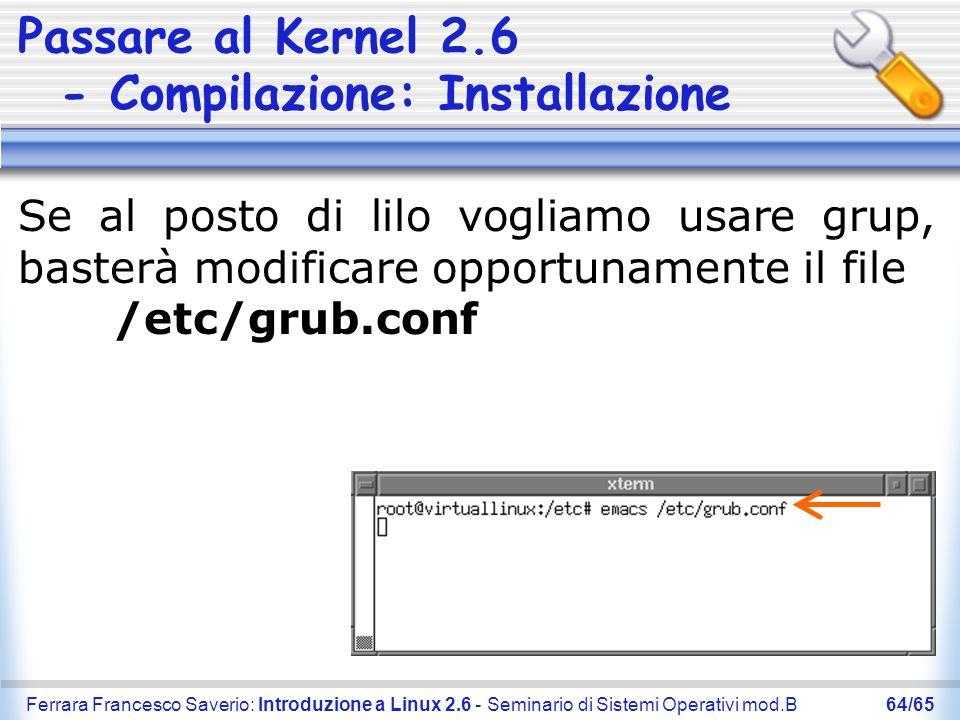 Ferrara Francesco Saverio: Introduzione a Linux 2.6 - Seminario di Sistemi Operativi mod.B64/65 Passare al Kernel 2.6 - Compilazione: Installazione Se