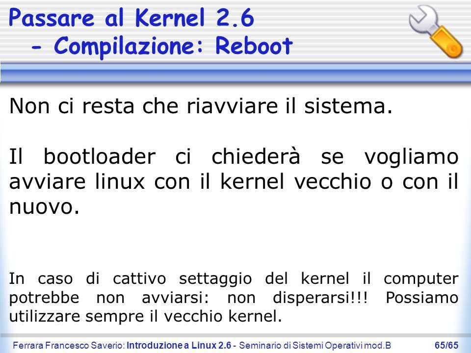 Ferrara Francesco Saverio: Introduzione a Linux 2.6 - Seminario di Sistemi Operativi mod.B65/65 Passare al Kernel 2.6 - Compilazione: Reboot Non ci re