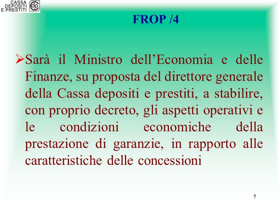 5 FROP /4 Sarà il Ministro dellEconomia e delle Finanze, su proposta del direttore generale della Cassa depositi e prestiti, a stabilire, con proprio