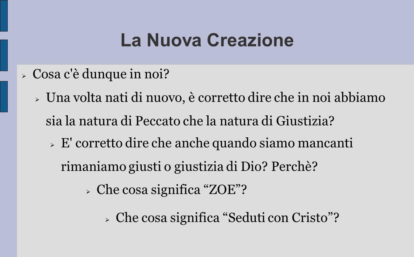 La Nuova Creazione E' corretto dire che anche quando siamo mancanti rimaniamo giusti o giustizia di Dio? Perchè? Una volta nati di nuovo, è corretto d