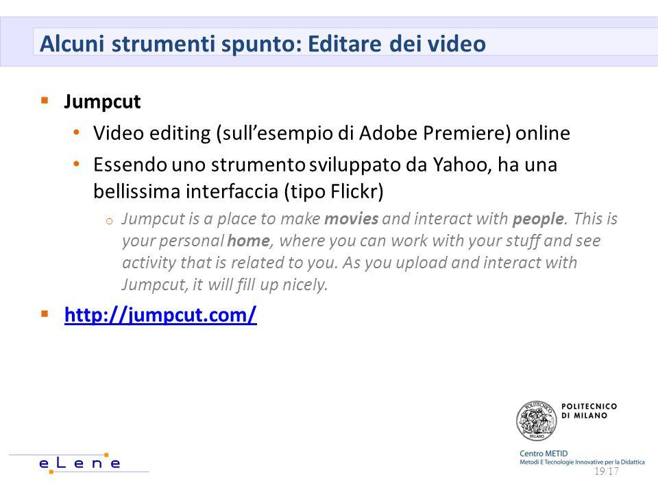 Alcuni strumenti spunto: Editare dei video Jumpcut Video editing (sullesempio di Adobe Premiere) online Essendo uno strumento sviluppato da Yahoo, ha
