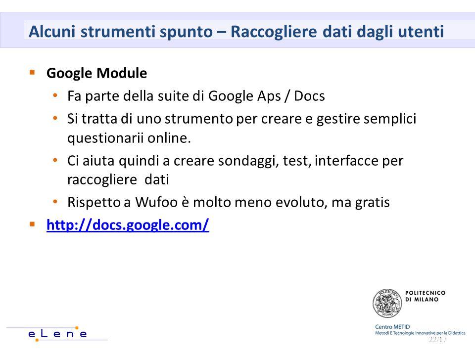 Alcuni strumenti spunto – Raccogliere dati dagli utenti Google Module Fa parte della suite di Google Aps / Docs Si tratta di uno strumento per creare