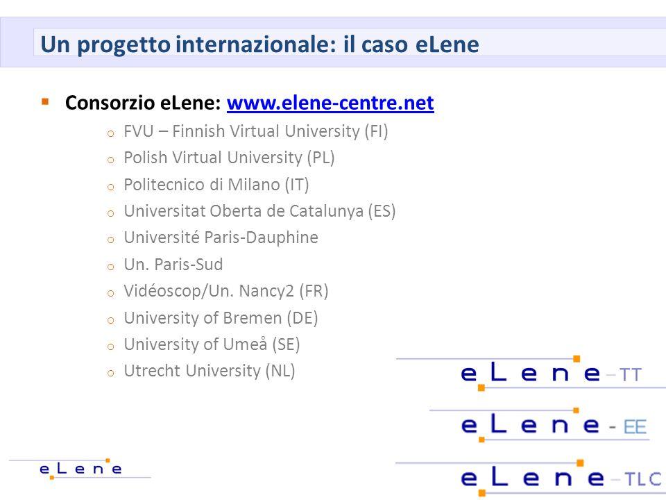 Un progetto internazionale: il caso eLene Consorzio eLene: www.elene-centre.netwww.elene-centre.net o FVU – Finnish Virtual University (FI) o Polish V