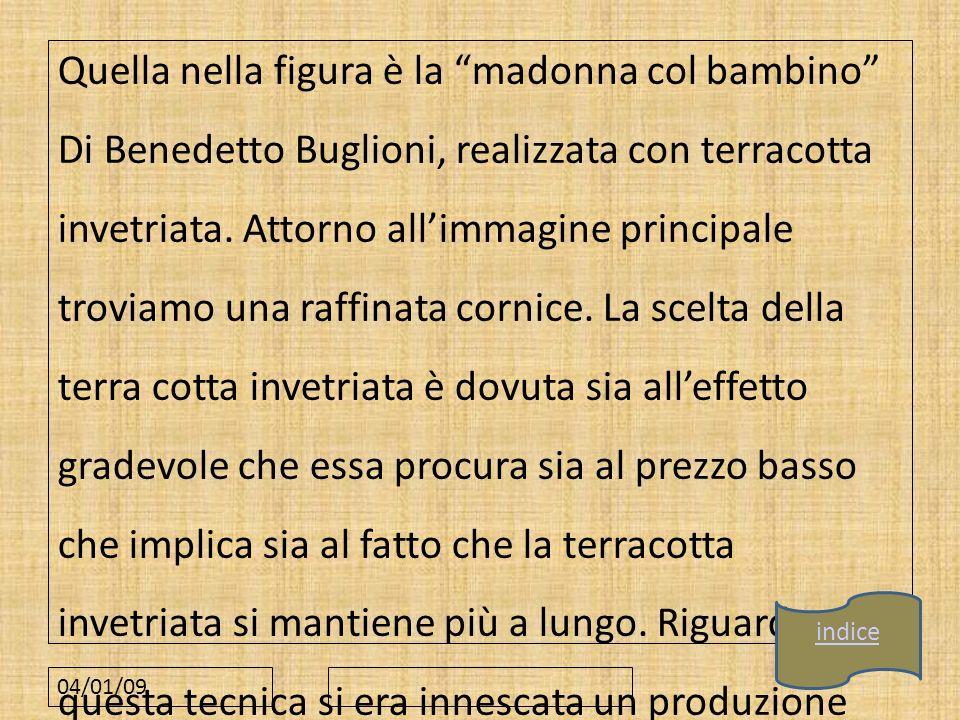 Quella nella figura è la madonna col bambino Di Benedetto Buglioni, realizzata con terracotta invetriata. Attorno allimmagine principale troviamo una