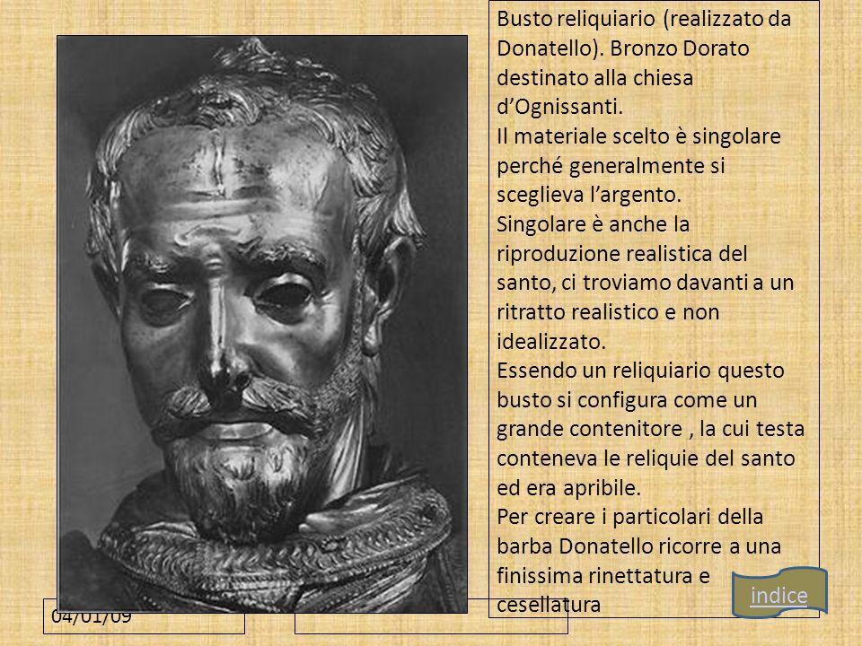 04/01/09 Busto reliquiario (realizzato da Donatello). Bronzo Dorato destinato alla chiesa dOgnissanti. Il materiale scelto è singolare perché generalm