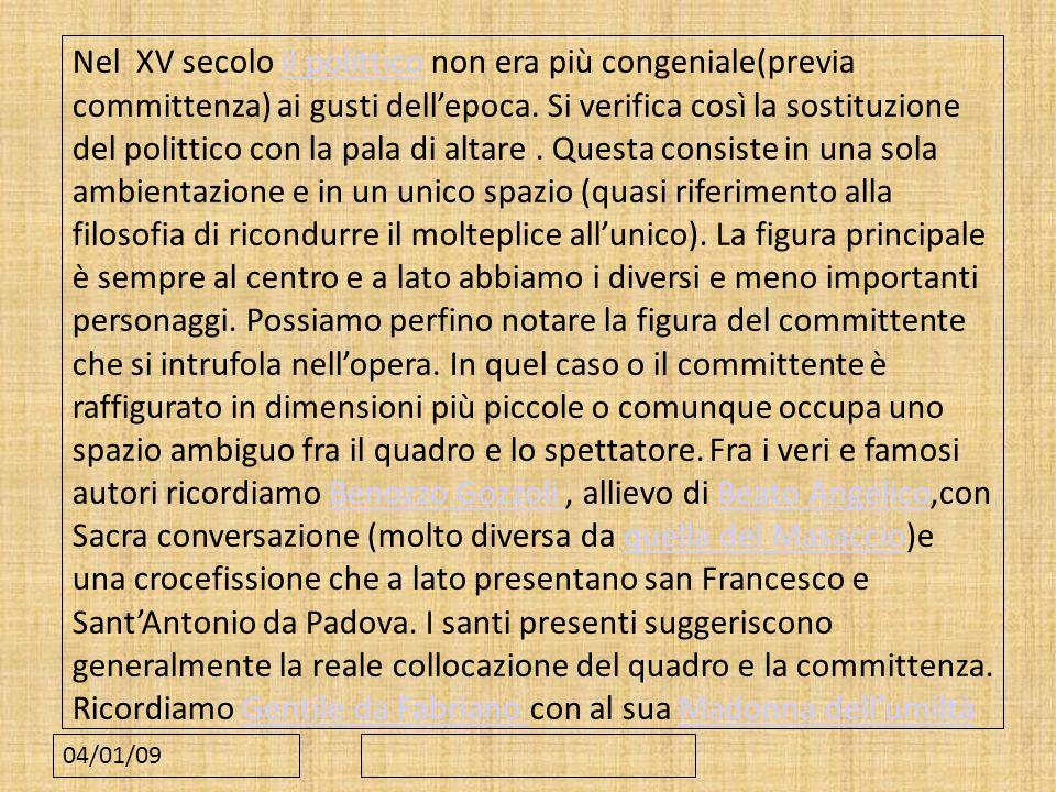 04/01/09 Nel XV secolo il polittico non era più congeniale(previa committenza) ai gusti dellepoca. Si verifica così la sostituzione del polittico con