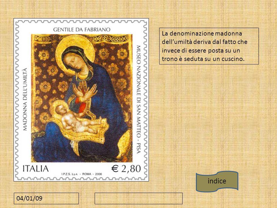 04/01/09 La denominazione madonna dellumiltà deriva dal fatto che invece di essere posta su un trono è seduta su un cuscino. indice