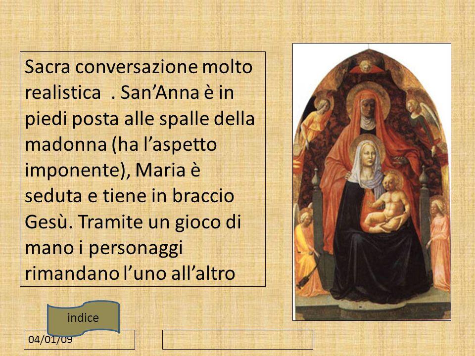04/01/09 Sacra conversazione molto realistica. SanAnna è in piedi posta alle spalle della madonna (ha laspetto imponente), Maria è seduta e tiene in b