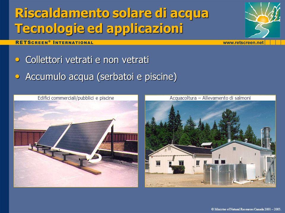 Riscaldamento solare di acqua Tecnologie ed applicazioni Collettori vetrati e non vetrati Collettori vetrati e non vetrati Accumulo acqua (serbatoi e