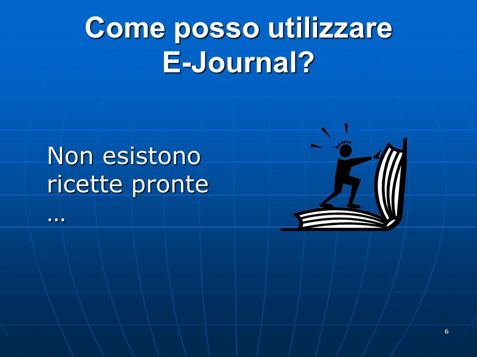 6 Come posso utilizzare E-Journal? Non esistono ricette pronte …
