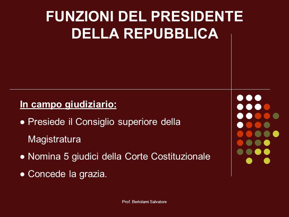 Prof. Bertolami Salvatore FUNZIONI DEL PRESIDENTE DELLA REPUBBLICA In campo giudiziario: Presiede il Consiglio superiore della Magistratura Nomina 5 g