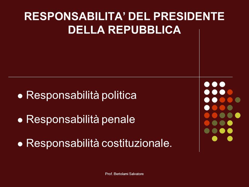 Prof. Bertolami Salvatore RESPONSABILITA DEL PRESIDENTE DELLA REPUBBLICA Responsabilità politica Responsabilità penale Responsabilità costituzionale.