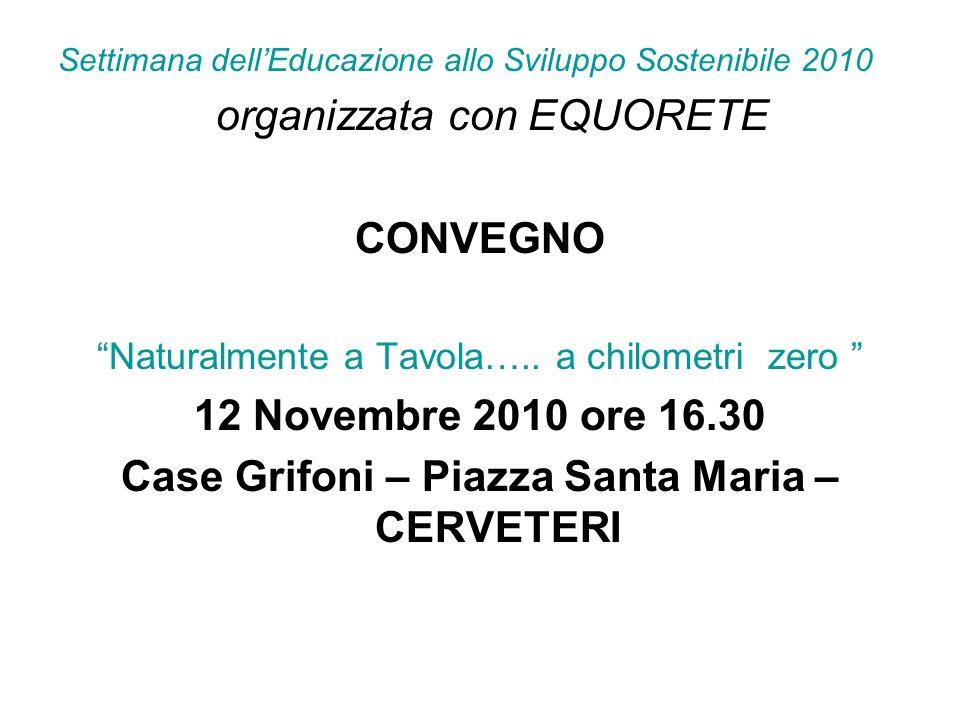 Settimana dellEducazione allo Sviluppo Sostenibile 2010 organizzata con EQUORETE CONVEGNO Naturalmente a Tavola….. a chilometri zero 12 Novembre 2010