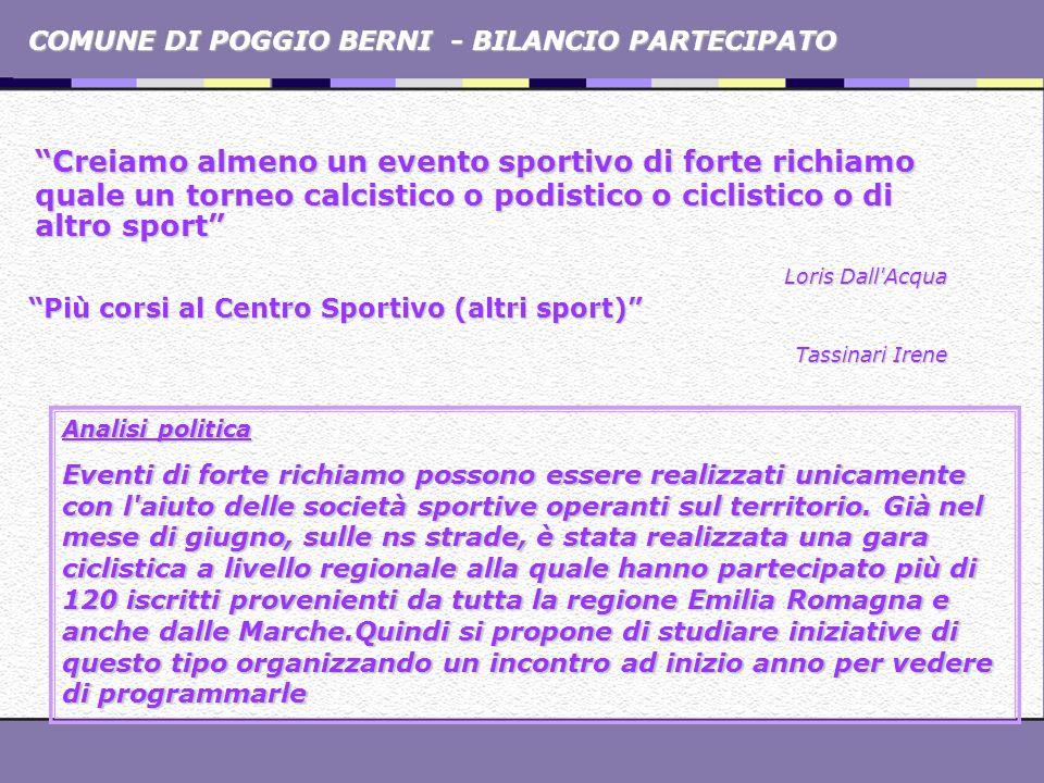COMUNE DI POGGIO BERNI - BILANCIO PARTECIPATO Creiamo almeno un evento sportivo di forte richiamo quale un torneo calcistico o podistico o ciclistico