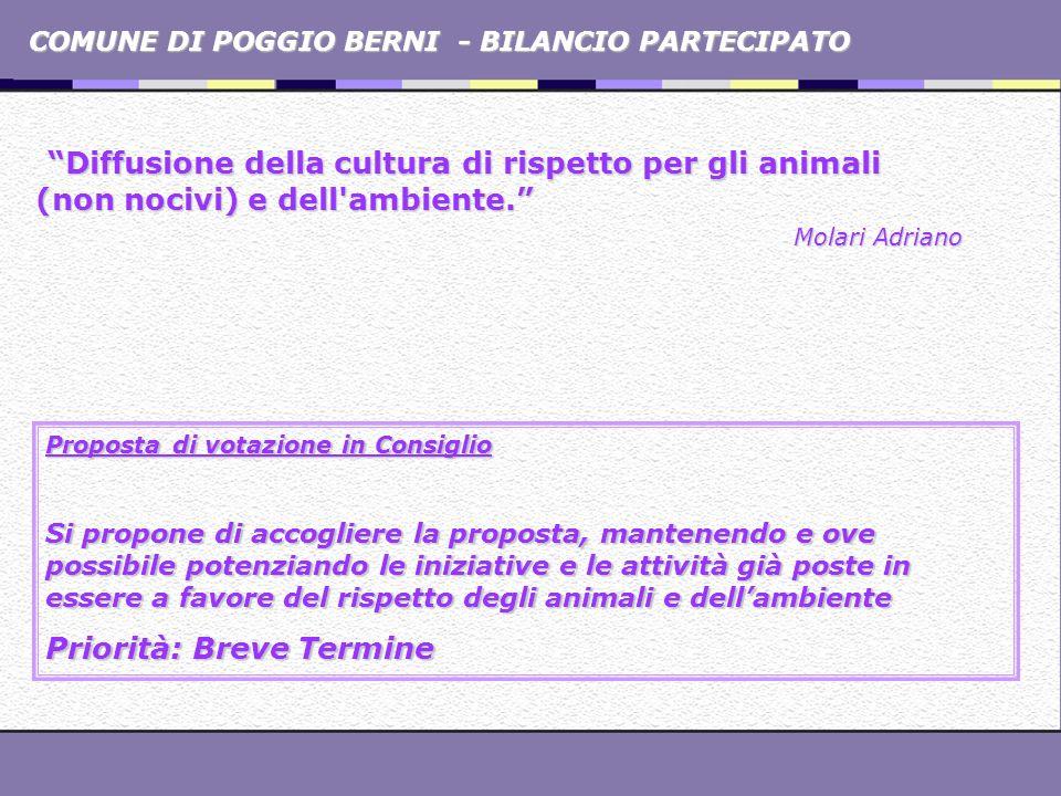 COMUNE DI POGGIO BERNI - BILANCIO PARTECIPATO Diffusione della cultura di rispetto per gli animali (non nocivi) e dell'ambiente. Diffusione della cult