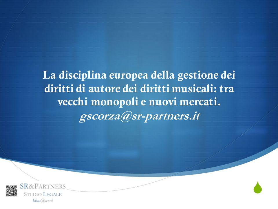 La disciplina europea della gestione dei diritti di autore dei diritti musicali: tra vecchi monopoli e nuovi mercati. gscorza@sr-partners.it