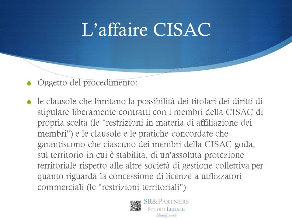 Laffaire CISAC Oggetto del procedimento: le clausole che limitano la possibilità dei titolari dei diritti di stipulare liberamente contratti con i mem