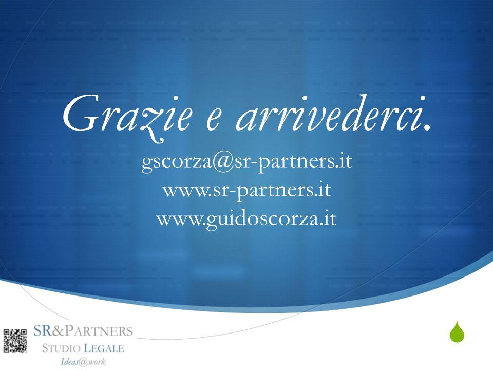 Grazie e arrivederci. gscorza@sr-partners.it www.sr-partners.it www.guidoscorza.it