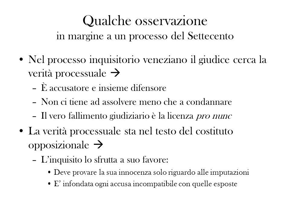 Qualche osservazione in margine a un processo del Settecento Nel processo inquisitorio veneziano il giudice cerca la verità processuale –È accusatore