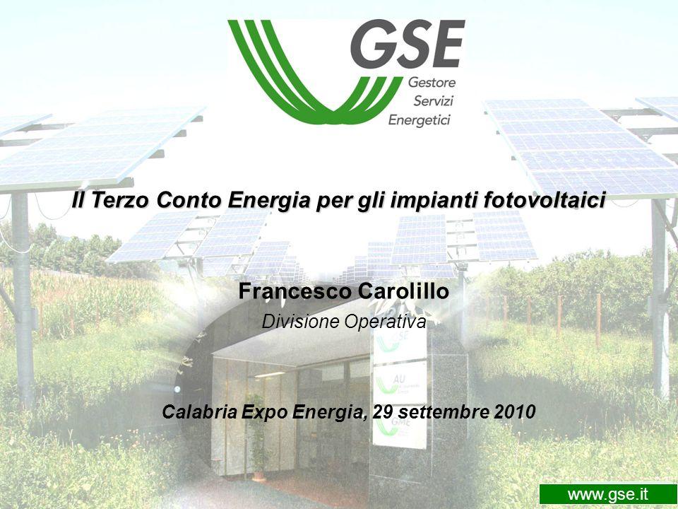 www.gsel.it Il Terzo Conto Energia per gli impianti fotovoltaici Francesco Carolillo Divisione Operativa www.gse.it Calabria Expo Energia, 29 settembr