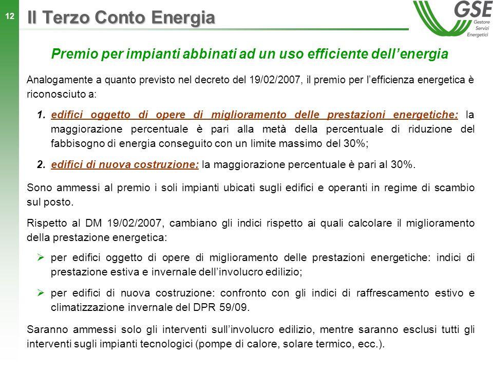 12 Premio per impianti abbinati ad un uso efficiente dellenergia Il Terzo Conto Energia Analogamente a quanto previsto nel decreto del 19/02/2007, il