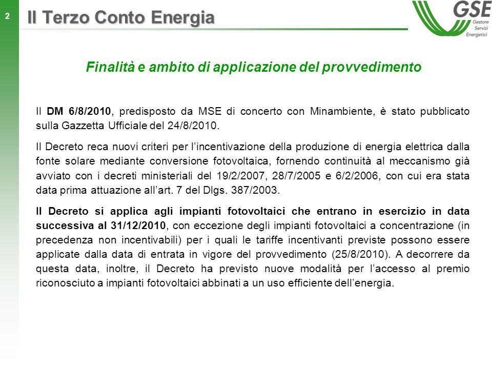 2 Il Terzo Conto Energia Il DM 6/8/2010, predisposto da MSE di concerto con Minambiente, è stato pubblicato sulla Gazzetta Ufficiale del 24/8/2010. Il