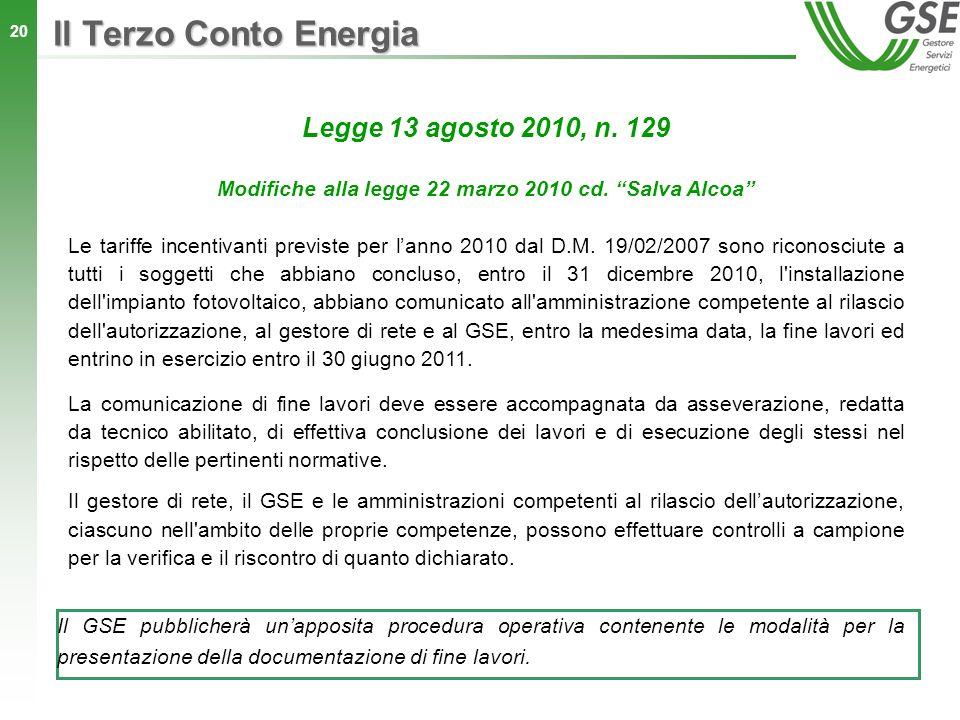 20 Il Terzo Conto Energia Le tariffe incentivanti previste per lanno 2010 dal D.M. 19/02/2007 sono riconosciute a tutti i soggetti che abbiano conclus