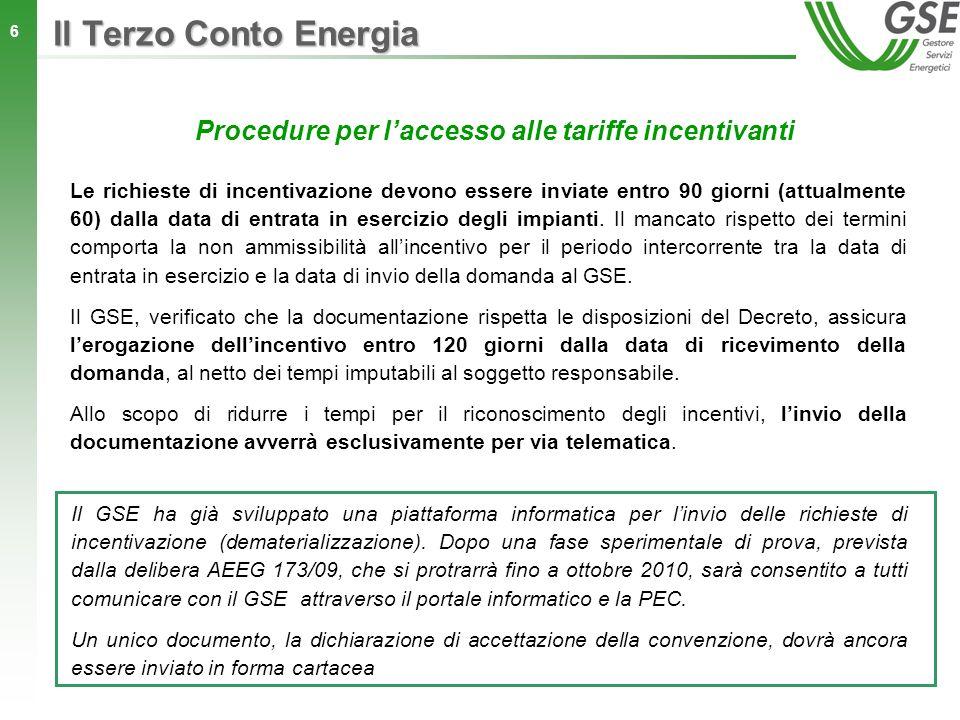 6 Procedure per laccesso alle tariffe incentivanti Le richieste di incentivazione devono essere inviate entro 90 giorni (attualmente 60) dalla data di