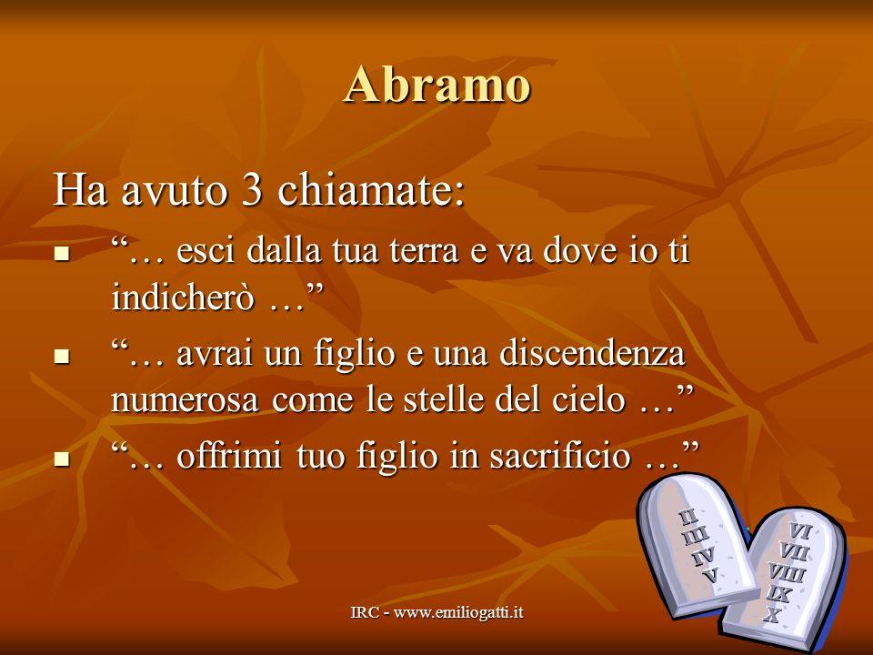 Abramo Ha avuto 3 chiamate: … esci dalla tua terra e va dove io ti indicherò … … avrai un figlio e una discendenza numerosa come le stelle del cielo …