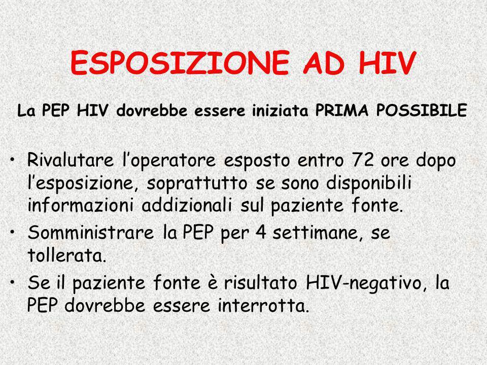 La PEP HIV dovrebbe essere iniziata PRIMA POSSIBILE Rivalutare loperatore esposto entro 72 ore dopo lesposizione, soprattutto se sono disponibili info