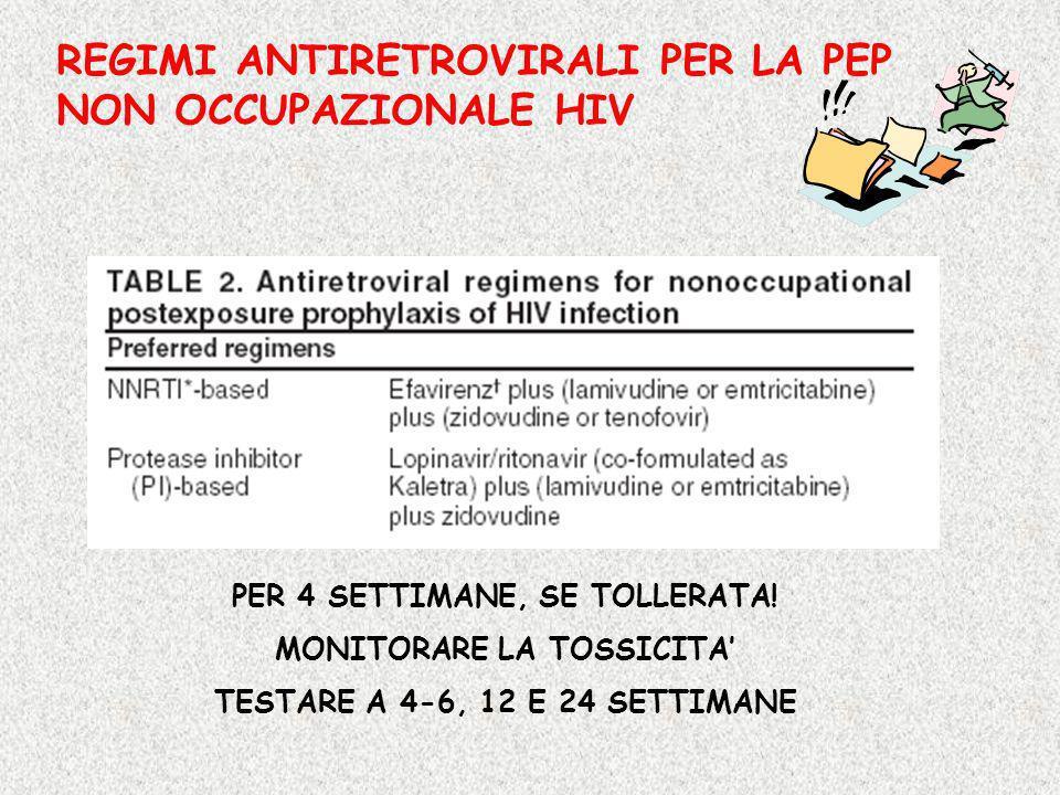REGIMI ANTIRETROVIRALI PER LA PEP NON OCCUPAZIONALE HIV PER 4 SETTIMANE, SE TOLLERATA! MONITORARE LA TOSSICITA TESTARE A 4-6, 12 E 24 SETTIMANE
