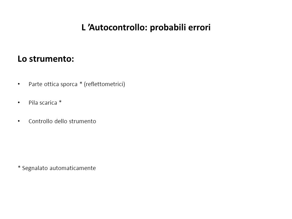 L Autocontrollo: probabili errori Lo strumento: Parte ottica sporca * (reflettometrici) Pila scarica * Controllo dello strumento * Segnalato automatic