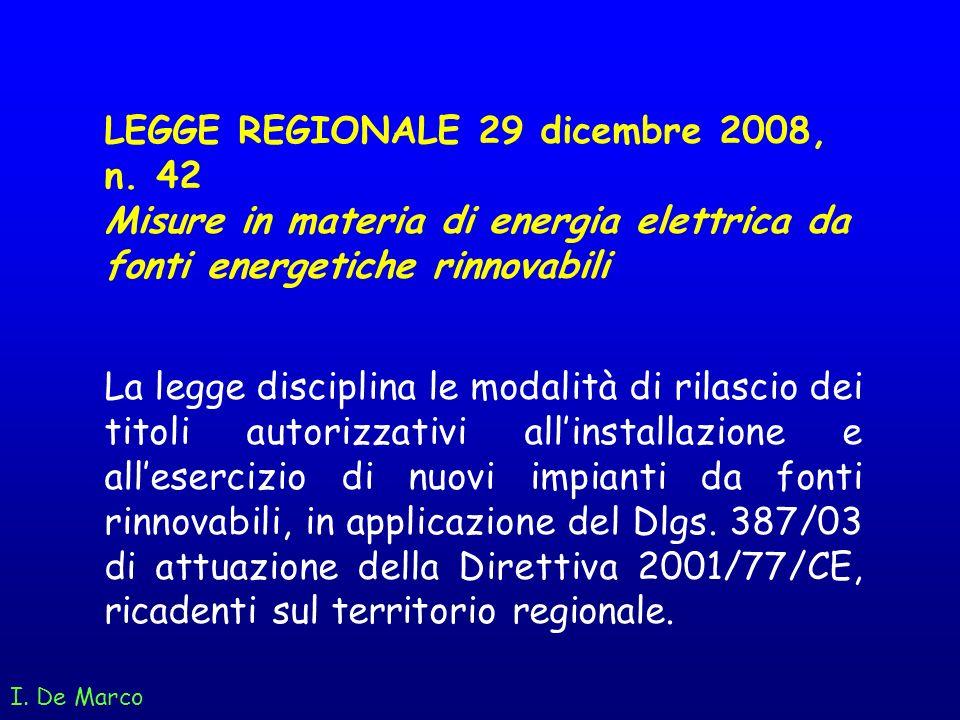 I. De Marco LEGGE REGIONALE 29 dicembre 2008, n. 42 Misure in materia di energia elettrica da fonti energetiche rinnovabili La legge disciplina le mod