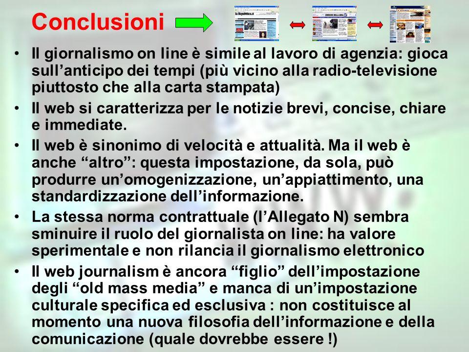 Conclusioni Il giornalismo on line è simile al lavoro di agenzia: gioca sullanticipo dei tempi (più vicino alla radio-televisione piuttosto che alla c