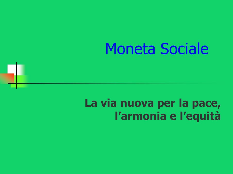 Moneta Sociale La via nuova per la pace, larmonia e lequità