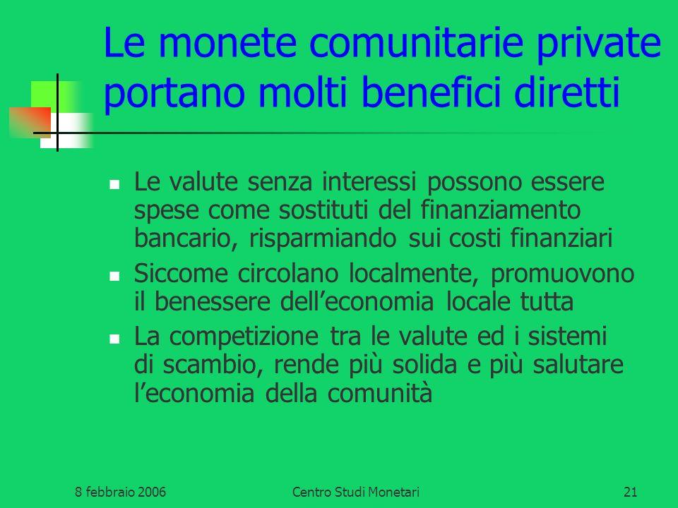 8 febbraio 2006Centro Studi Monetari21 Le monete comunitarie private portano molti benefici diretti Le valute senza interessi possono essere spese com