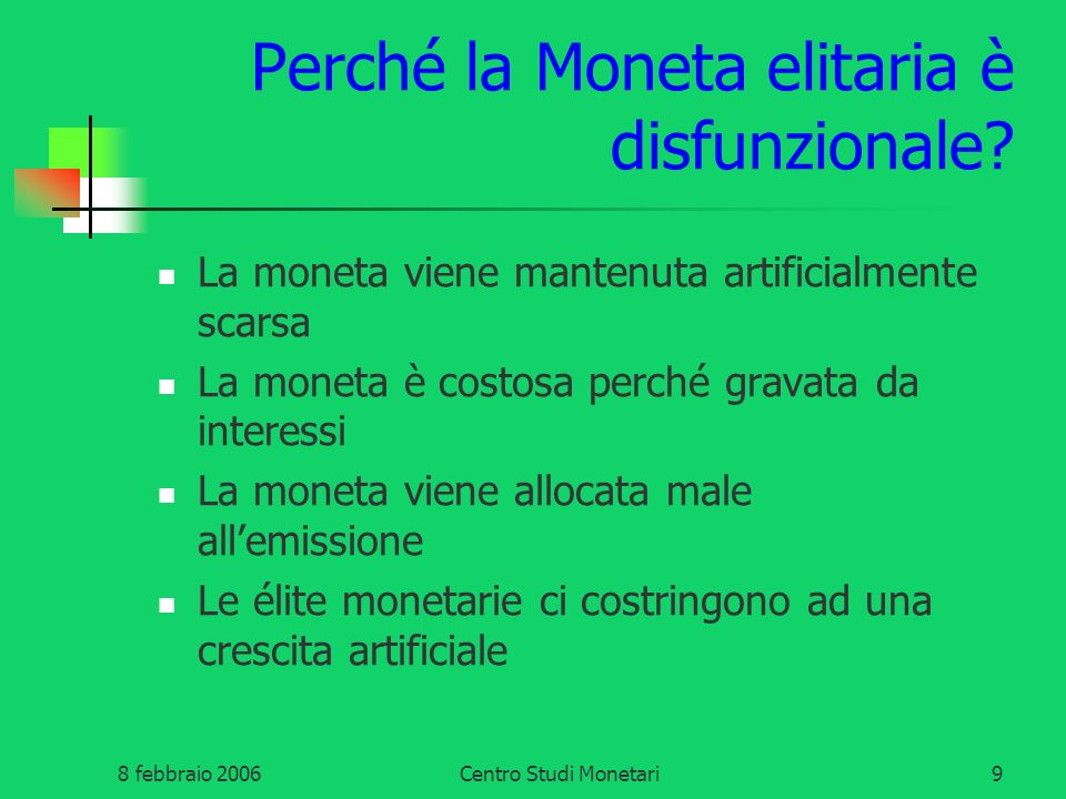 8 febbraio 2006Centro Studi Monetari10 Perché la moneta è scarsa.