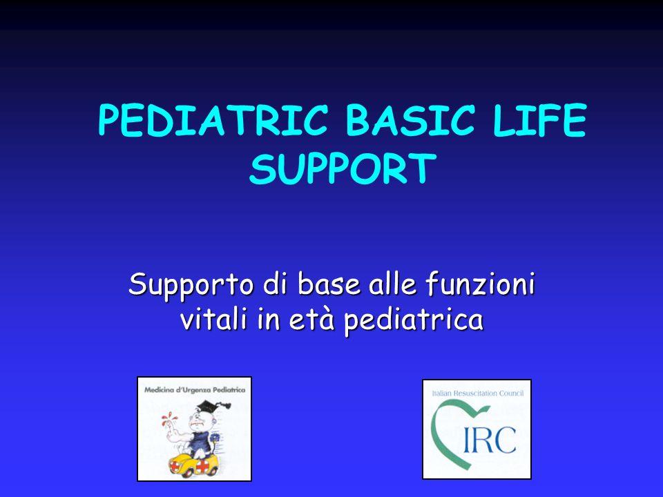 PEDIATRIC BASIC LIFE SUPPORT Supporto di base alle funzioni vitali in età pediatrica
