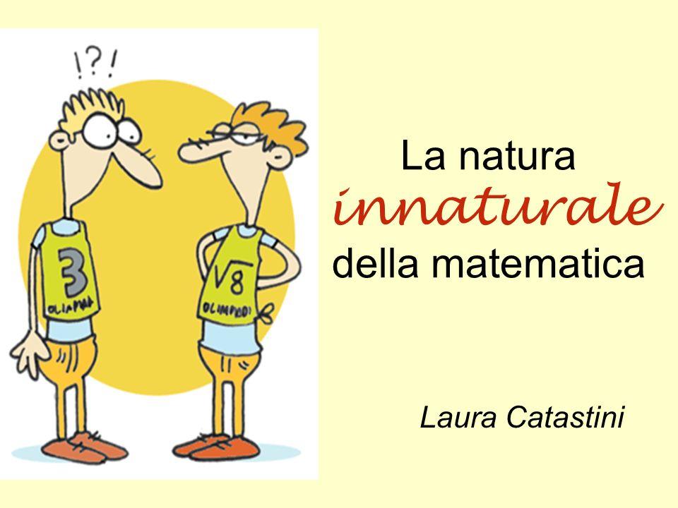 La natura innaturale della matematica Laura Catastini